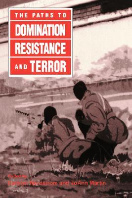 The Paths to Domination, Resistance, and Terror by Carolyn Nordstrom