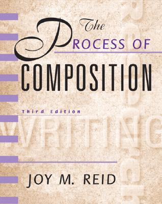 The Process of Composition (Reid Academic Writing), 3rd Edition