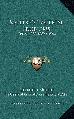 Moltke's Tactical Problems: From 1858-1882 (1894)