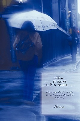 When It Rains It F-N Pours......: (A Transformation of a Minority Woman from the Ghetto Streets of New York)
