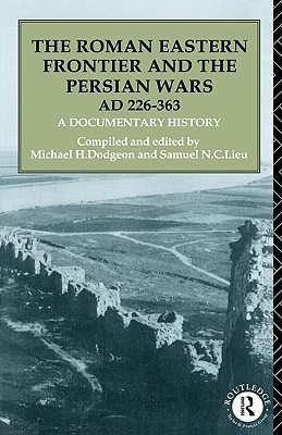 The Roman Eastern Frontier and the Persian Wars A.D. 226-363: A Documentary History