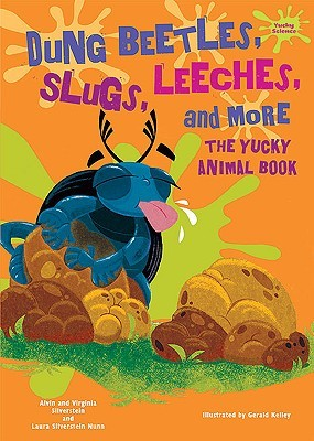 Dung Beetles, Slugs, Leeches, and More: The Yucky Animal Book