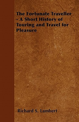 The Fortunate Traveller: A Short History of Touring and Travel for Pleasure