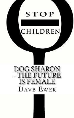 Dog Sharon: The Future Is Female