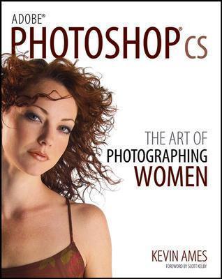 Adobe Photoshop CS: The Art of Photographing Women