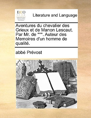 Aventures Du Chevalier Des Grieux Et de Manon Lescaut. Par Mr. de ***. Auteur Des Memoires D'Un Homme de Qualit.