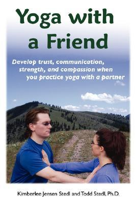 Yoga with a Friend: Develop trust, communication, strength, and compassion when you practice yoga with a partner