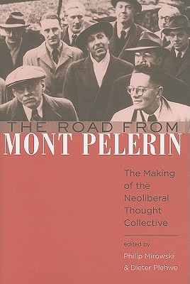 The Road from Mont Pelerin: The Making of the Neoliberal Thought Collective