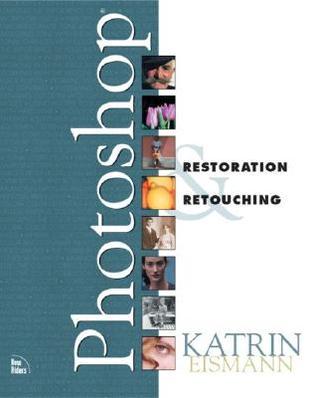 Photoshop Restoration and Retouching by Katrin Eismann