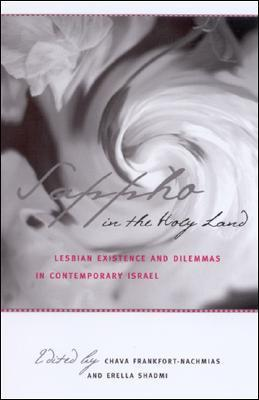 Sappho in the Holy Land: Lesbian Existence and Dilemmas in Contemporary Israel
