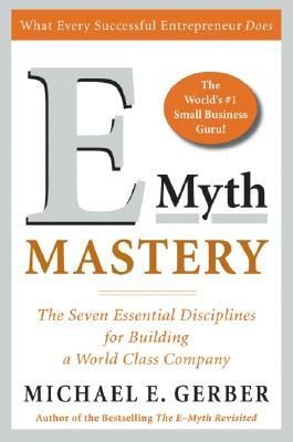 E myth mastery the seven essential disciplines for building a world e myth mastery the seven essential disciplines for building a world class company by michael e gerber accmission Images