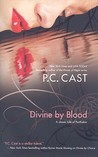 Divine By Blood by P.C. Cast