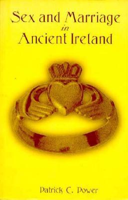 Sex and Marriage in Ancient Ireland by Patrick C.  Power