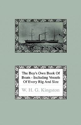 The Boy's Own Book of Boats - Including Vessels of Every Rig and Size to Be Found Floating on the Waters in All Parts of the World