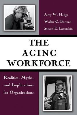 the-aging-workforce-realities-myths-and-implications-for-organizations