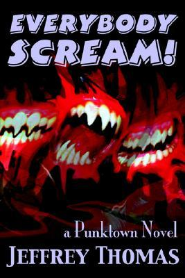 Everybody Scream! by Jeffrey Thomas