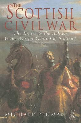 The Scottish Civil War: The Bruces & the Balliols & the War for Control of Scotland