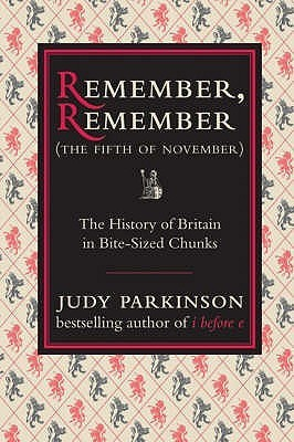 Remember, Remember (The Fifth Of November): The History Of Britain In Bite Sized Chunks