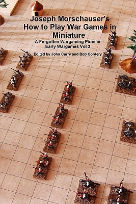 Joseph Morschauser's How to Play War Games in Miniature a Forgotten Wargaming Pioneer Early Wargames Vol 3