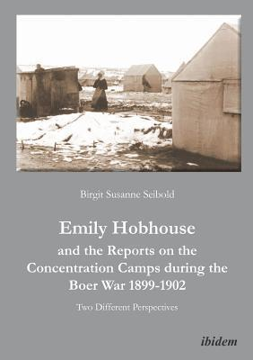 Emily Hobhouse and the Reports on the Concentration Camps During the Boer War, 1899-1902: Two Different Perspectives