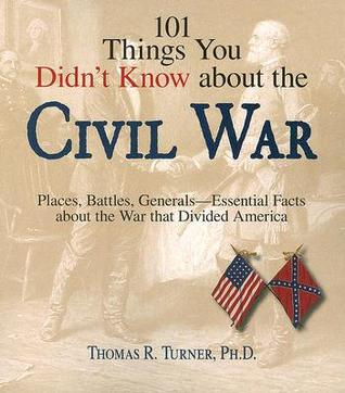 101 Things You Didn't Know About The Civil War: Places, Battles, Generals--Essential Facts About the War That Divided America por Thomas R. Turner DJVU EPUB 978-1598693201