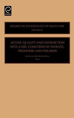 ACCESS, QUALITY AND SATISFACTION WITH CARE, Volume 24: CONCERNS OF PATIENTS, PROVIDERS AND INSURERS (Research in the Sociology of Health Care)