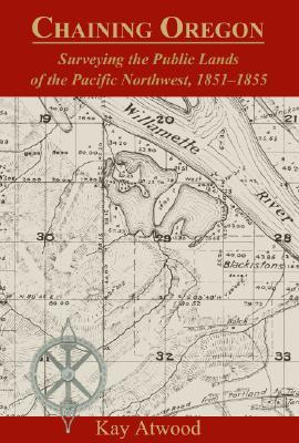 Chaining Oregon: Surveying the Public Lands of the Pacific Northwest, 1851-1855