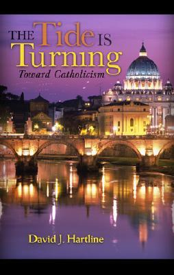 The Tide Is Turning Toward Catholicism by David J. Hartline