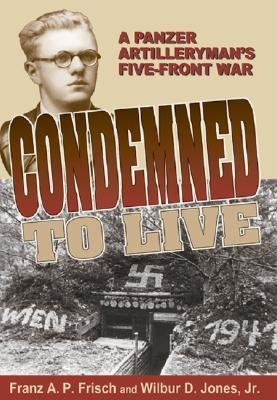 Condemned to Live: A Panzer Artilleryman's Five-Front War