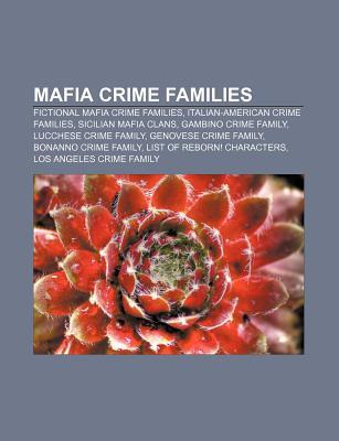 Mafia Crime Families: Fictional Mafia Crime Families, Italian-American Crime Families, Sicilian Mafia Clans, Gambino Crime Family