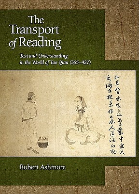 The Transport of Reading: Text and Understanding in the World of Tao Qian (365-427)