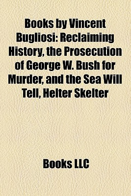 Books by Vincent Bugliosi: Reclaiming History, the Prosecution of George W. Bush for Murder, and the Sea Will Tell, Helter Skelter