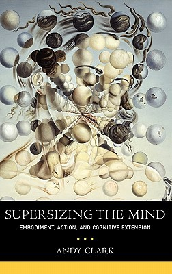 Supersizing the Mind by Andy  Clark