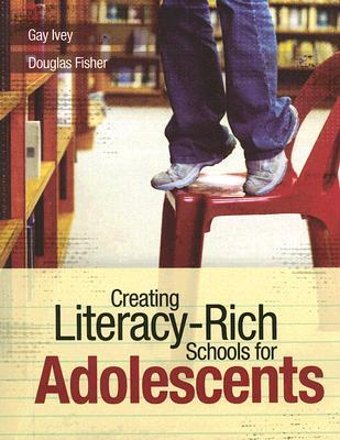 Creating Literacy-Rich Schools for Adolescents by Gay Ivey