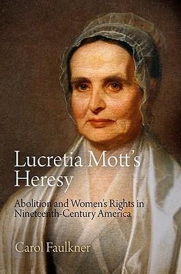 Lucretia Mott's Heresy by Carol Faulkner