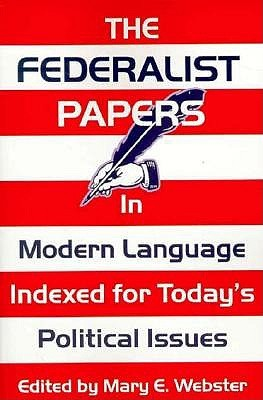 The Federalist Papers in Modern Language: Indexed for Today's Political Issues