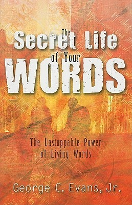 The Secret Life of Your Words: The Unstoppable Power of Living Words