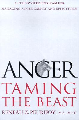 anger taming the beast by reneau z peurifoy rh goodreads com