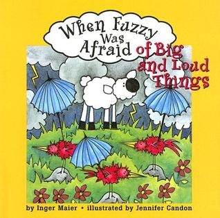 When Fuzzy Was Afraid of Big and Loud Things