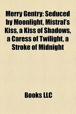 Merry Gentry: Seduced by Moonlight, Mistral's Kiss, a Kiss of Shadows, a Caress of Twilight, a Stroke of Midnight