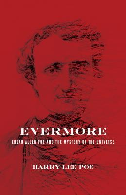 Evermore: Edgar Allan Poe and the Mystery of the Universe