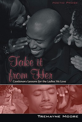 Take It from Her: Cautionary Lessons for the Ladies We Love