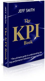 K.P.I. Book, The: The Ultimate Guide To Understanding The Key Performance Indicators Of Your Business