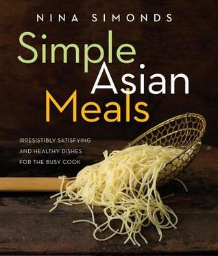 simple-asian-meals-irresistibly-satisfying-and-healthy-dishes-for-the-busy-cook