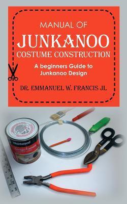 Manual of Junkanoo Costume Construction: A Beginners Guide to Junkanoo Design