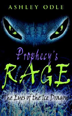 Prophecy's Rage: The Eyes of the Ice Dragon
