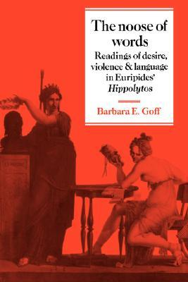 The Noose of Words: Readings of Desire, Violence and Language in Euripides' Hippolytos