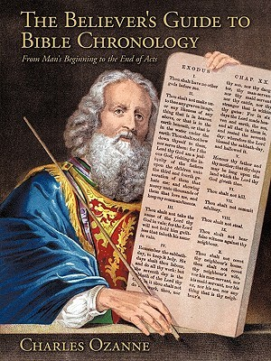 The Believer's Guide to Bible Chronology: From Man's Beginning to the End of Acts