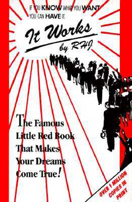 It Works: The Original Edition: The Famous Little Red Book That Makes Your Dreams Come True
