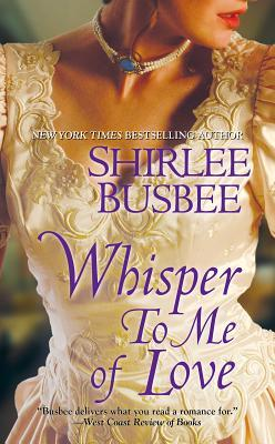 Whisper to Me of Love by Shirlee Busbee